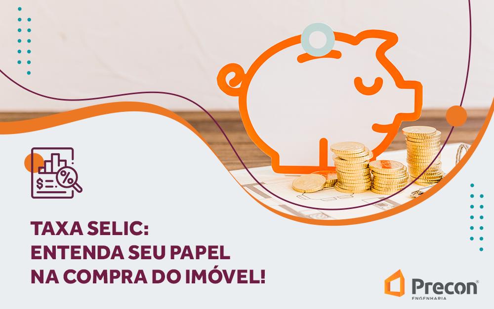 Taxa Selic: Entenda seu papel na compra do imóvel!